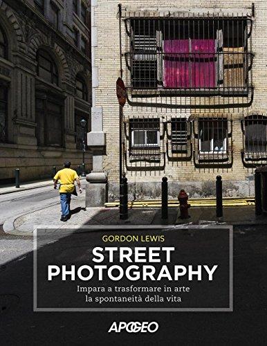 Street photography. Impara a trasformare in arte la spontaneità della vita