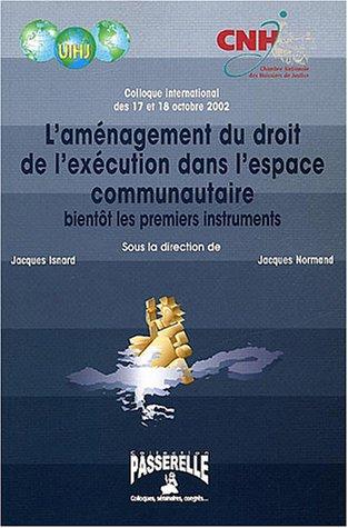 L'aménagement du droit de l'exécution dans l'espace communautaire : Bientôt les premiers instruments, Paris 17-18 octobre 2002