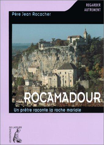 Rocamadour. Un prêtre raconte la roche mariale par Jean Rocacher