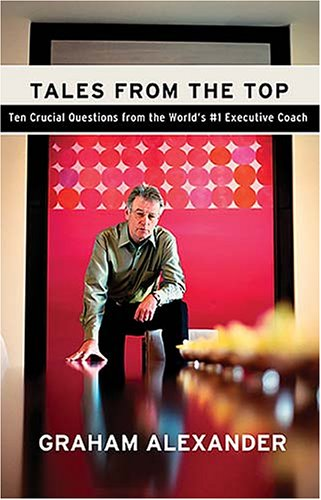 Tales from the Top: 10 Crucial Questions from the World's no.1 Executive Coach