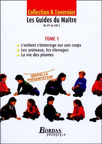 Les Guides du Maître du CP au CM2 : Tome 1, l'enfant s'interroge sur son corps ; les animaux, les élevages ; la vie des plantes par Raymond Tavernier, Collectif