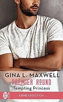 Premier Round (Tome 2) - Tempting Princess par [Maxwell, Gina L.]