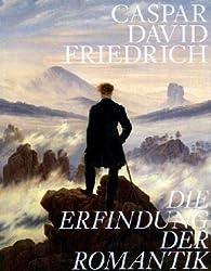 Caspar David Friedrich: Die Erfindung der Romantik