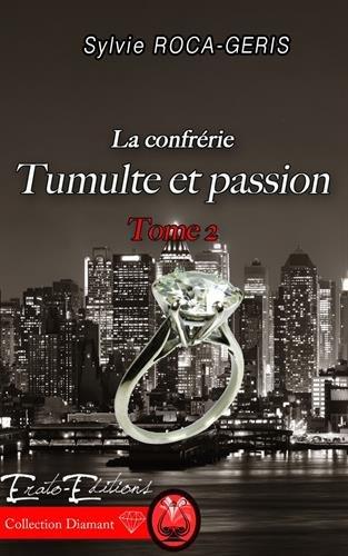 Tumulte et Passion: LA CONFRERIE TOME 2 par Sylvie Roca-Geris