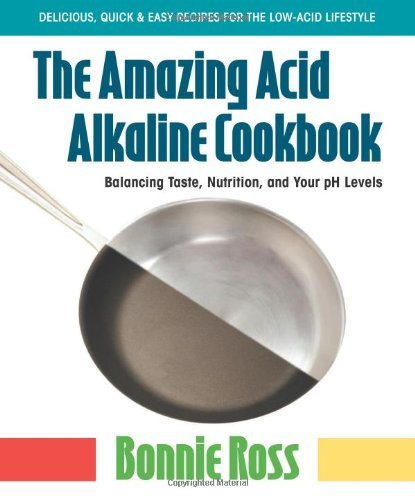 Amazing Acid Alkaline Cookbook: Balancing Taste, Nutrition, and Your PH Levels by Bonnie Ross (20-May-2010) Paperback