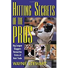 Hitting Secrets of the Pros : Big League Sluggers Reveal The Tricks of Their Trade by Wayne Stewart (2004-03-02)