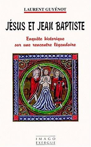 Jésus et Jean Baptiste : Enquête historique sur une rencontre légendaire par Laurent Guyénot