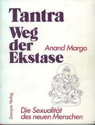 Tantra - Weg der Ekstase. Die Sexualität des neuen Menschen