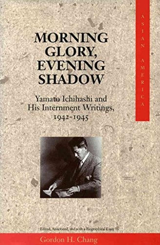 [Morning Glory, Evening Shadow: Yamato Ichihashi and His Internment Writings, 1942-45] (By: Gordon G. Chang) [published: February, 1999]