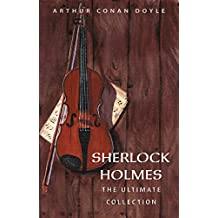 Arthur Conan Doyle: The Complete Sherlock Holmes (all the novels and stories in one single volume) (English Edition)