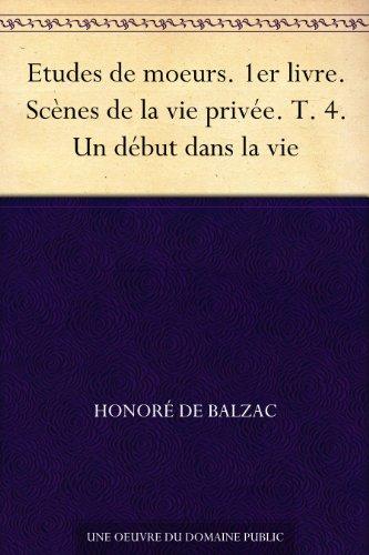 Couverture du livre Etudes de moeurs. 1er livre. Scènes de la vie privée. T. 4. Un début dans la vie