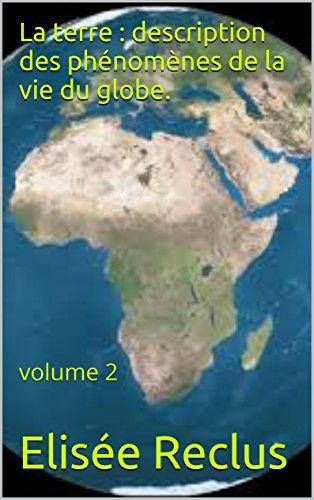 La terre : description des phénomènes de la vie du globe.: volume 2 par Elisée Reclus