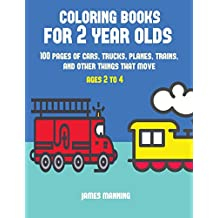 Coloring Books for 2 Year Olds: A coloring book for toddlers with thick outlines for easy coloring: with pictures of trains, cars, planes, trucks, ... Volume 1 (Coloring Books for Two Year Olds)