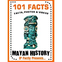 101 Facts... Mayan History (101 History Facts for Kids Book 11) (English Edition)