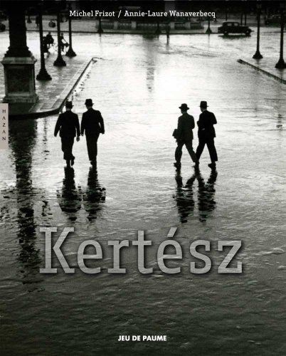 Andr?Kertsz (Editions Hazan) by Frizot, Michel, Wanaverbecq, Annie-Laure (2010) Hardcover