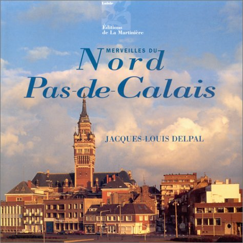 Merveilles du Nord Pas-de-Calais par Jacques-Louis Delpal