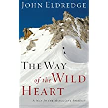 The Way of the Wild Heart: A Map for the Masculine Journey (English Edition)