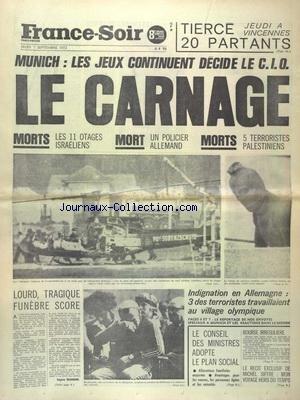 FRANCE SOIR du 07/09/1972 - MUNICH - LES JEUX OLYMPIQUES CONTINUENT DECIDE LE CIO - MALGRE LE CARANGE - 11 OTAGES ISRAELIENS MORTS - 1 POLICIER ALLEMAND MORT ET 5 TERRORISTES PALESTINIENS MORTS - LE CONSEIL DES MINISTRES ADOPTE LA PLAN SOCIAL