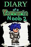 Terraria: Diary of a Terraria Noob 2 (Terraria Diaries, Terraria Books, Terraria Books for Children, Terraria Books for Kids, Terraria Stories, Terraria Noob)