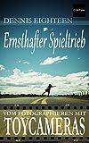 Ernsthafter Spieltrieb: vom Fotografieren mit Toycameras (D18-Foto Books 2) (German Edition)