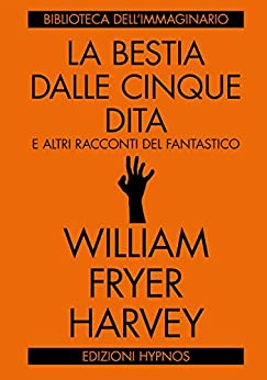 La bestia dalle cinque dita di [William Fryer Harvey]