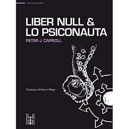Liber Null & Lo Psiconauta: Due Volumi Completi (I Classici Della Caos Magic Vol. 1)