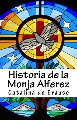 Historia de la monja Alferez por Catalina de Erauso