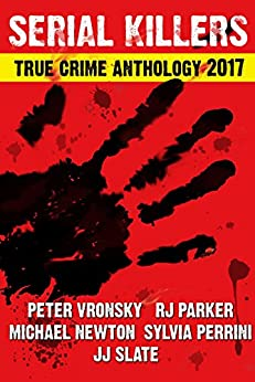 4th SERIAL KILLERS True Crime Anthology (Annual True Crime Collection) (English Edition) von [Parker PhD, RJ, Newton, Michael, Slate, JJ, Perinni, Sylvia]