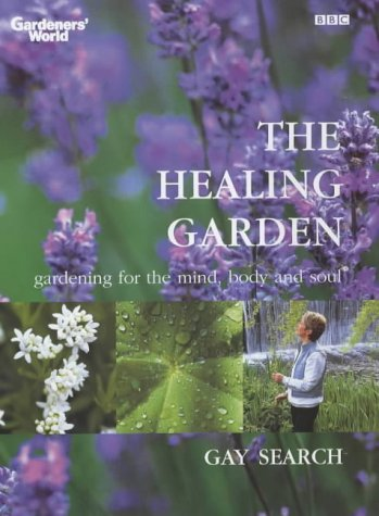 The Healing Garden : gardening for the mind, body and soul (Gardeners' World)