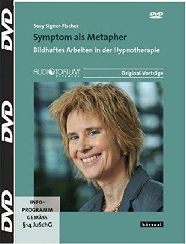 Symptom als Metapher. Bildhaftes Arbeiten in der Hypnotherapie