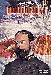 John Philip Sousa: American Phenomenon, Hardcover Book (Donald Hunsberger Wind Library)