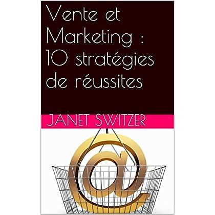 Vente et Marketing : 10 stratégies de réussites