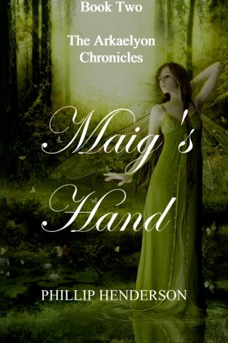 Maig's Hand: Book Two of The Arkaelyon Chronicles: Volume 2