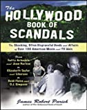 The Hollywood Book of Scandals: The Shocking, Often Disgraceful Deeds and Affairs of Over 100 American Movie and TV Idols: The Shocking, Often of More Than 100 American Movie and TV Idols
