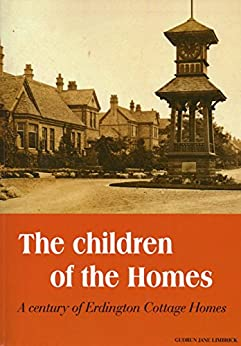 The Children of the Homes: a century of Erdington Cottage Homes by [Limbrick, Gudrun]