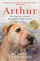 Arthur: The dog who crossed the jungle to find a home *SOON TO BE A MAJOR MOVIE 'ARTHUR THE KING' STARRING MARK...