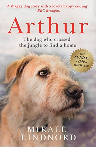 Arthur: The dog who crossed the jungle to find a home (English Edition) di Mikael Lindnord