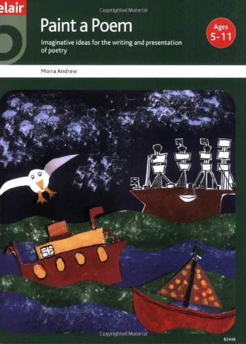 Paint a Poem: Imaginative Ideas for the Writing and Presentation of Poetry with Children from Five to Eleven Years (Belair a World of Display PSHCE)