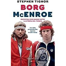Borg - McEnroe: due rivali che hanno fatto la storia del tennis (Italian Edition)