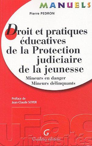 Droit et pratiques éducatives de la Protection judiciaire de la jeunesse : Mineurs en danger, mineurs délinquants