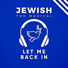 Let Me Back In: Lyrics for a song from Jewish, the Musical ...