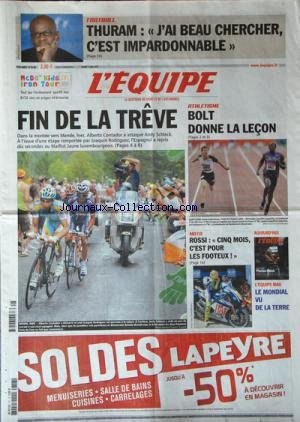 EQUIPE (L') [No 20459] du 17/07/2010 - TOUR DE FRANCE / FIN DE LA TREVE - CONTADOR - SCHLECK - RODRIGUEZ - ATHLETISME / BOLT DONNE LA LECON - MOTO / ROSSI / 5 MOIS C'EST POUR LES FOOTEUX - THURAM / J'AI BEAU CHERCHER C'EST IMPARDONNABLE