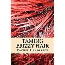 Taming Frizzy Hair by Rachel Henderson (2014-01-31)