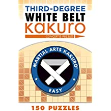 Third Degree Kakuro White (Martial Arts Puzzles)