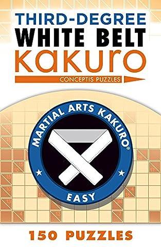 Third-Degree White Belt Kakuro (Martial Arts Puzzles) (Sterling Martial Arts)