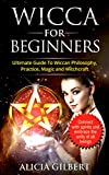 Wicca For Beginners: The Complete Beginner's Guide to Wiccan Magic, Witchcraft, Symbols & Traditions (Wiccan, guide, magic, witchcraft, symbols, tradition, ... dummies, solitary practitioner, basics,)