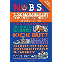 No B.S. Time Management for Entrepreneurs: The Ultimate No Holds Barred Kick Butt Take No Prisoners Guide to Time Productivity and Sanity by Dan S. Kennedy (2013-10-15)