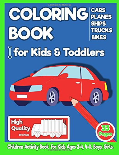 Coloring Book for Kids & Toddlers: Cars, Planes, Ships, Trucks & Bikes: 33 Page Children Activity Book For Kids Ages 2-4, 4-8, Boys, Girls.: Volume 1 (Preschool Activity Book)