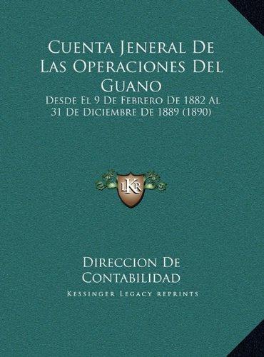 Cuenta Jeneral de Las Operaciones del Guano: Desde El 9 de Febrero de 1882 Al 31 de Diciembre de 1889 (1890)