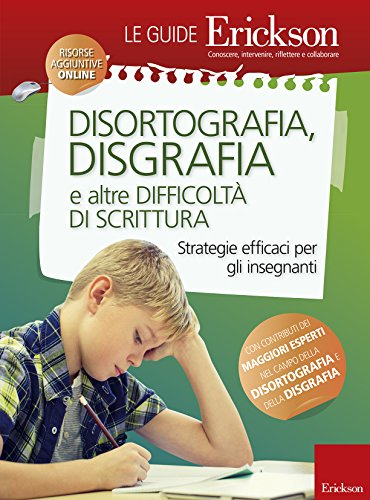 Disortografia, disgrafia e altre difficoltà di scrittura. Strategie efficaci per gli insegnanti